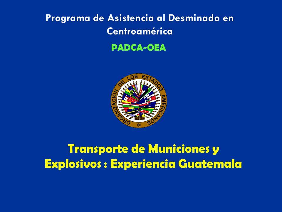 Programa de Asistencia al Desminado en Centroamérica PADCA-OEA Transporte de Municiones y Explosivos : Experiencia Guatemala