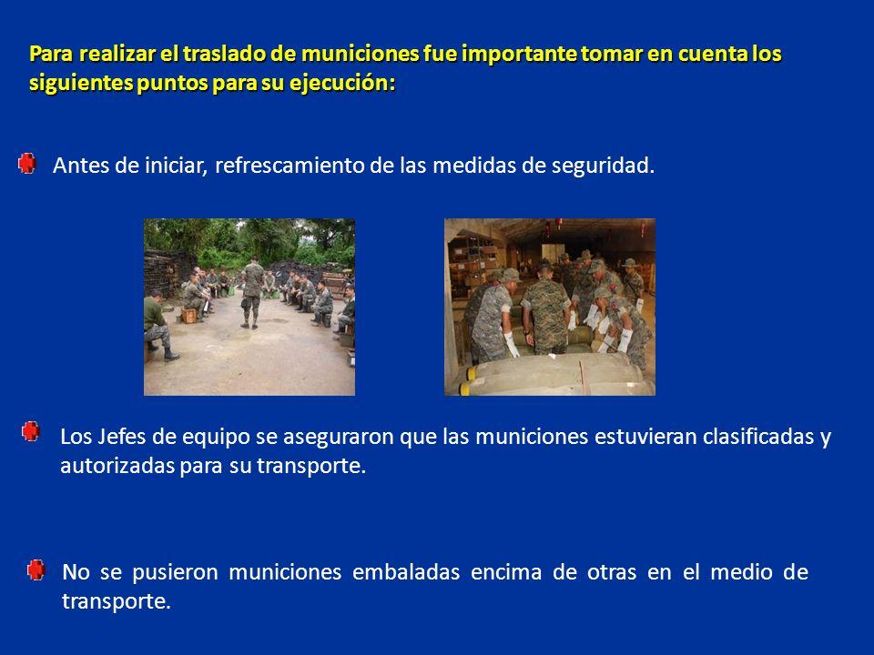 Para realizar el traslado de municiones fue importante tomar en cuenta los siguientes puntos para su ejecución: Antes de iniciar, refrescamiento de la