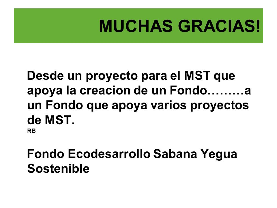 Desde un proyecto para el MST que apoya la creacion de un Fondo………a un Fondo que apoya varios proyectos de MST. RB Fondo Ecodesarrollo Sabana Yegua So