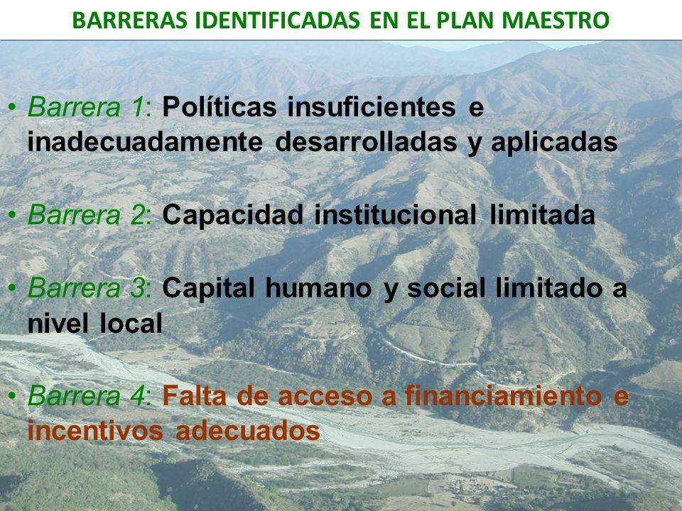 BARRERAS IDENTIFICADAS EN EL PLAN MAESTRO Barrera 1: Políticas insuficientes e inadecuadamente desarrolladas y aplicadas Barrera 2: Capacidad instituc