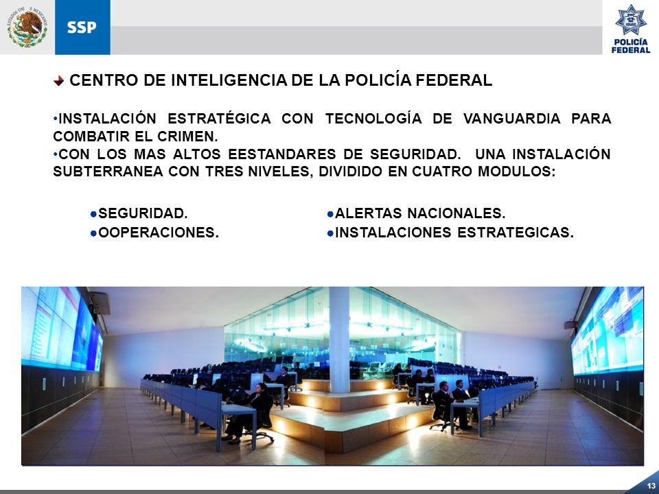 13 CENTRO DE INTELIGENCIA DE LA POLICÍA FEDERAL INSTALACIÓN ESTRATÉGICA CON TECNOLOGÍA DE VANGUARDIA PARA COMBATIR EL CRIMEN. CON LOS MAS ALTOS EESTAN