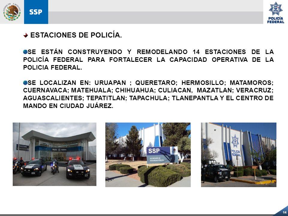 14 ESTACIONES DE POLICÍA. SE ESTÁN CONSTRUYENDO Y REMODELANDO 14 ESTACIONES DE LA POLICÍA FEDERAL PARA FORTALECER LA CAPACIDAD OPERATIVA DE LA POLICIA