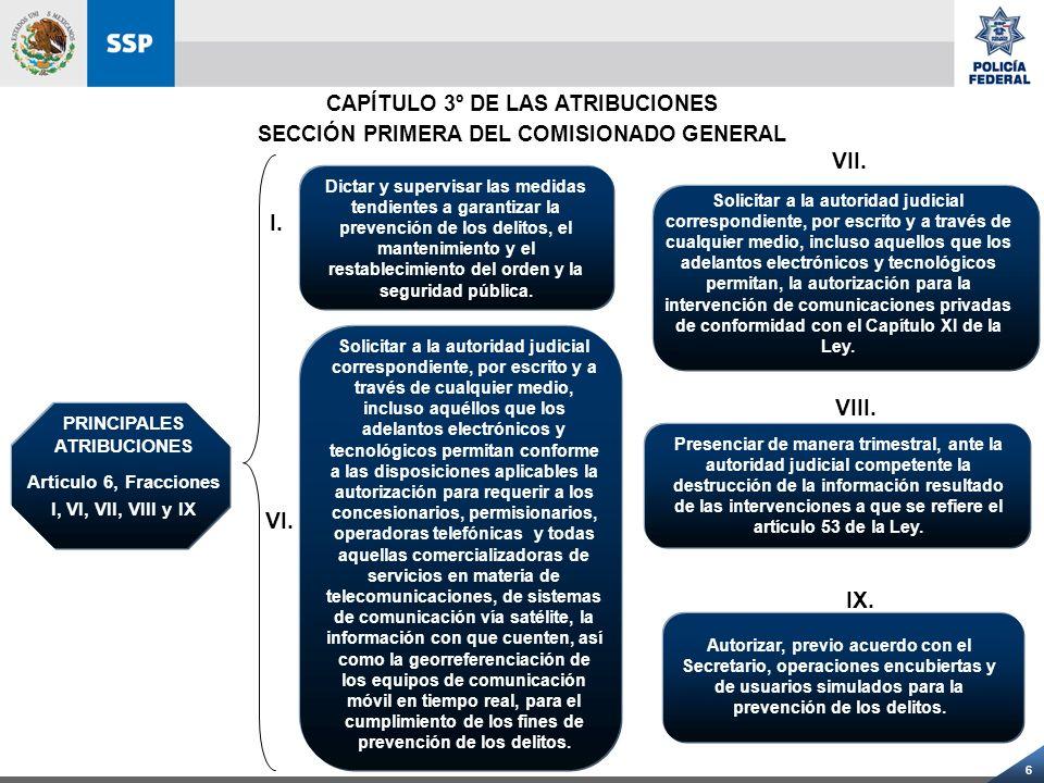 6 CAPÍTULO 3º DE LAS ATRIBUCIONES SECCIÓN PRIMERA DEL COMISIONADO GENERAL Solicitar a la autoridad judicial correspondiente, por escrito y a través de
