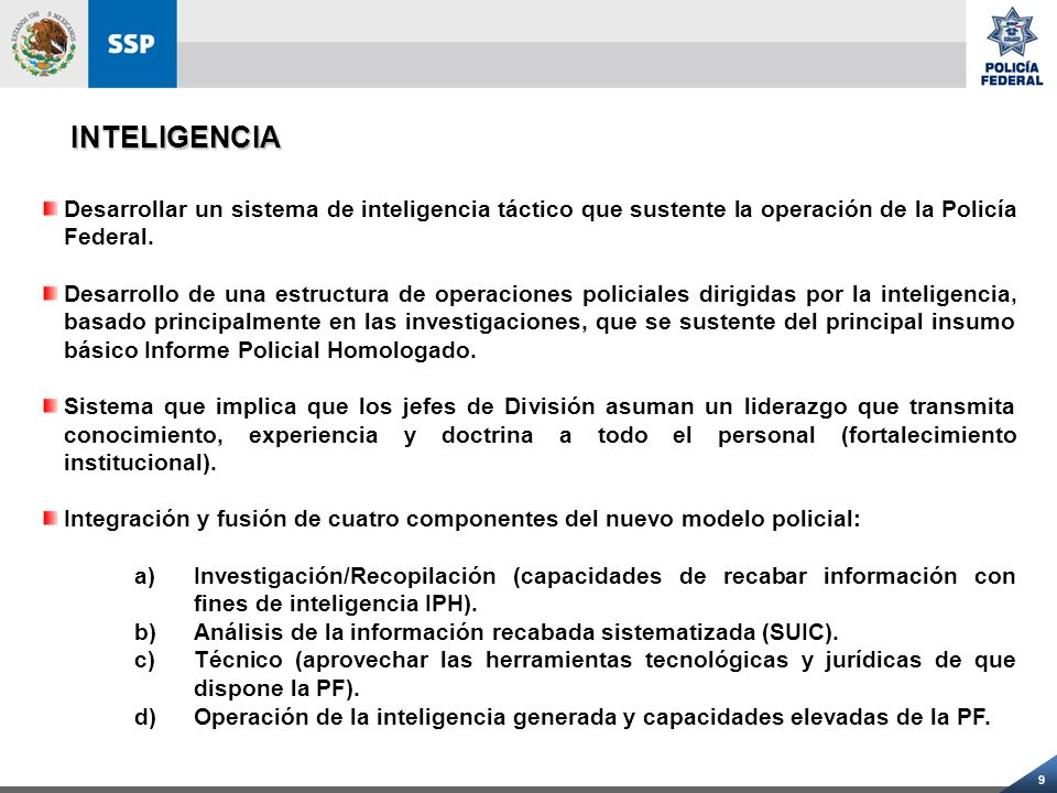 20 LA PLATAFORMA MÉXICO ES UN CONCEPTO AVANZADO QUE INTEGRA TODAS LAS TECNOLOGÍAS DE LA INFORMACIÓN Y LAS PONE ACCESIBLES AL PROFESIONAL DE LA SEGURIDAD PÚBLICA, CON LA FINALIDAD DE QUE CUENTE CON TODOS LOS ELEMENTOS DE INFORMACIÓN PARA EL COMBATE AL DELITO, MEDIANTE EL DESARROLLO E INSTRUMENTACIÓN DE PROTOCOLOS, METODOLOGÍAS, SISTEMAS Y PRODUCTOS TECNOLÓGICOS QUE OPEREN EN FORMA HOMOLOGADA A TRAVÉS DE LA MISMA EN TODAS LAS INSTANCIAS POLICIALES Y DE PROCURACIÓN DE JUSTICIA DEL PAÍS.