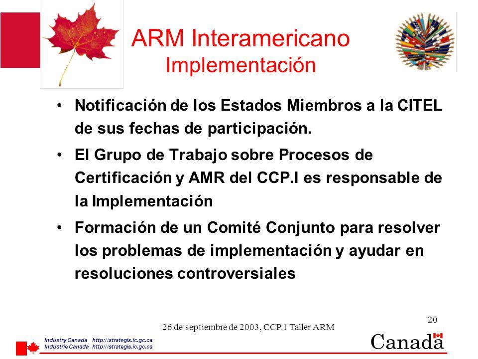 Industry Canada http:/ /strategis.ic.gc.ca Industrie Canada http:/ /strategis.ic.gc.ca 20 26 de septiembre de 2003, CCP.1 Taller ARM ARM Interamericano Implementación Notificación de los Estados Miembros a la CITEL de sus fechas de participación.