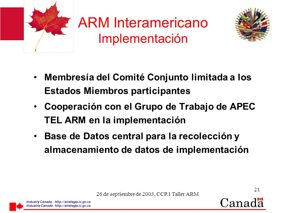 Industry Canada http:/ /strategis.ic.gc.ca Industrie Canada http:/ /strategis.ic.gc.ca 21 26 de septiembre de 2003, CCP.1 Taller ARM ARM Interamerican