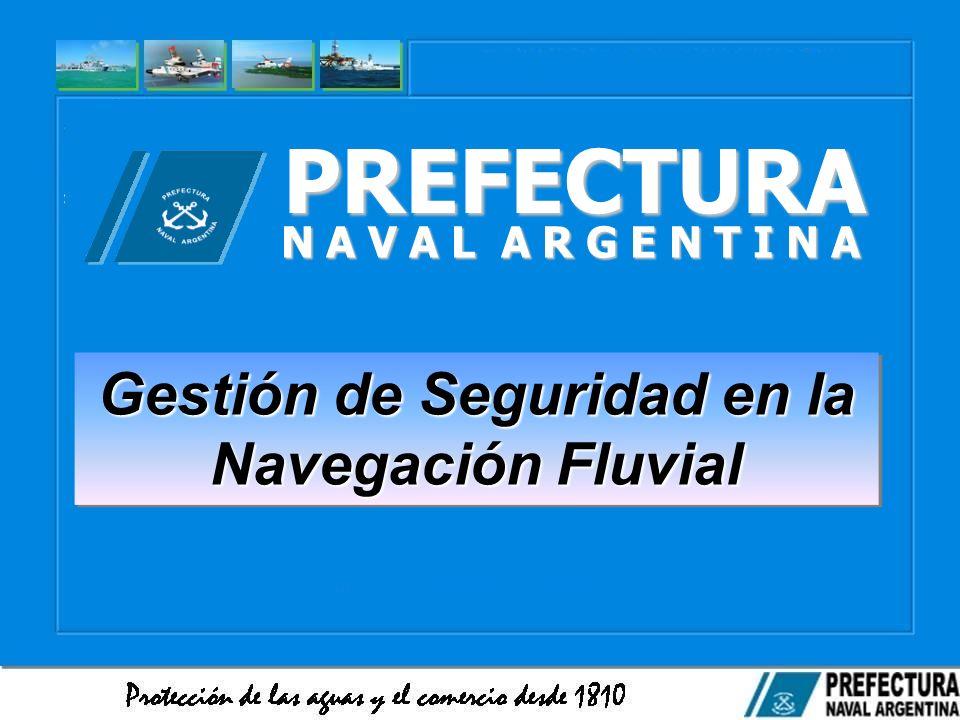 Gestión de Seguridad en la Navegación Fluvial PREFECTURA N A V A L A R G E N T I N A