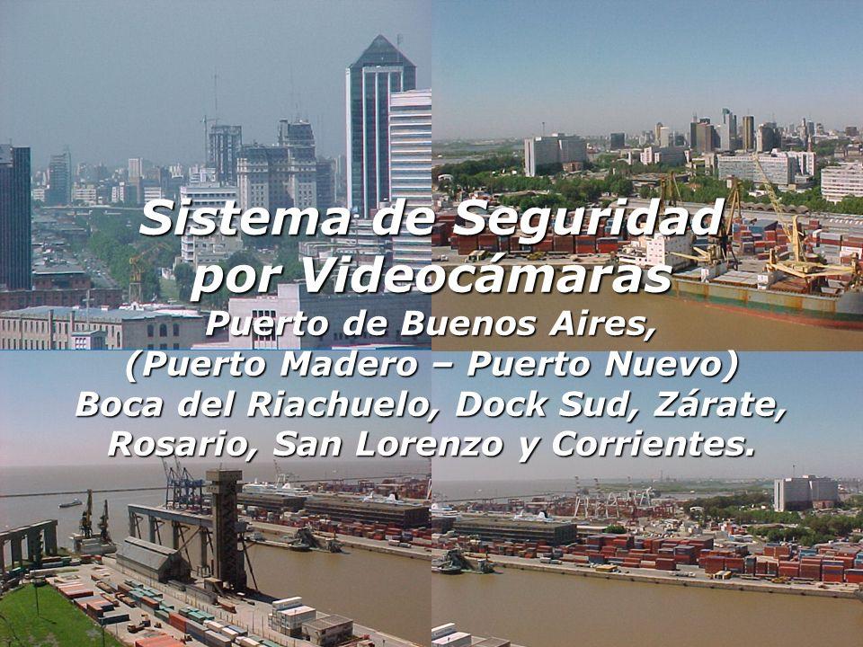 Sistema de Seguridad por Videocámaras Puerto de Buenos Aires, (Puerto Madero – Puerto Nuevo) Boca del Riachuelo, Dock Sud, Zárate, Rosario, San Lorenz