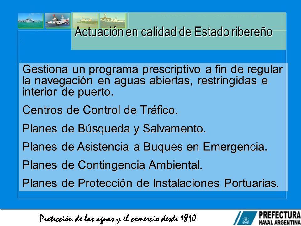 Actuación en calidad de Estado ribereño Gestiona un programa prescriptivo a fin de regular la navegación en aguas abiertas, restringidas e interior de