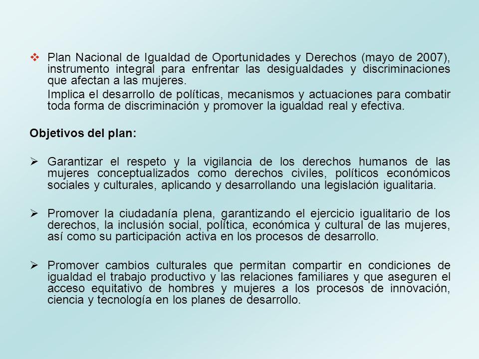 Plan Nacional de Igualdad de Oportunidades y Derechos (mayo de 2007), instrumento integral para enfrentar las desigualdades y discriminaciones que afe