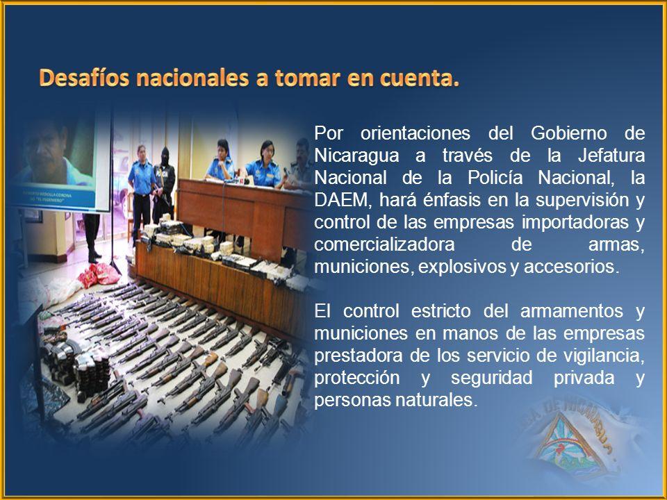 Por orientaciones del Gobierno de Nicaragua a través de la Jefatura Nacional de la Policía Nacional, la DAEM, hará énfasis en la supervisión y control de las empresas importadoras y comercializadora de armas, municiones, explosivos y accesorios.
