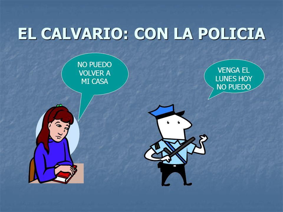 EL CALVARIO: CON LA POLICIA VENGA EL LUNES HOY NO PUEDO NO PUEDO VOLVER A MI CASA