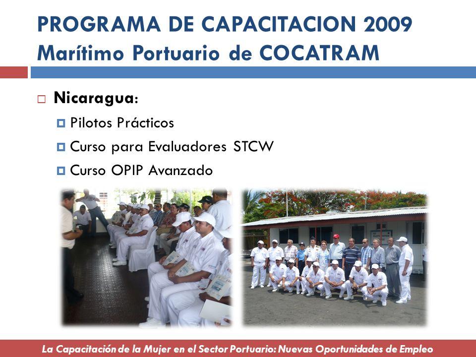 PROGRAMA DE CAPACITACION 2009 Marítimo Portuario de COCATRAM Nicaragua: Pilotos Prácticos Curso para Evaluadores STCW Curso OPIP Avanzado La Capacitac