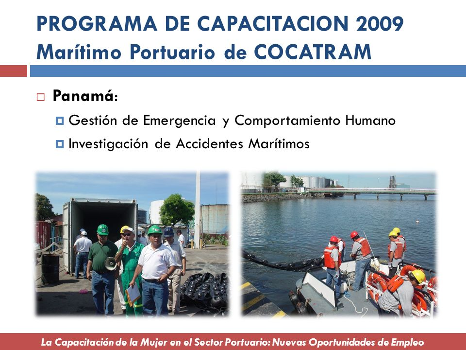 PROGRAMA DE CAPACITACION 2009 Marítimo Portuario de COCATRAM Panamá: Gestión de Emergencia y Comportamiento Humano Investigación de Accidentes Marítim