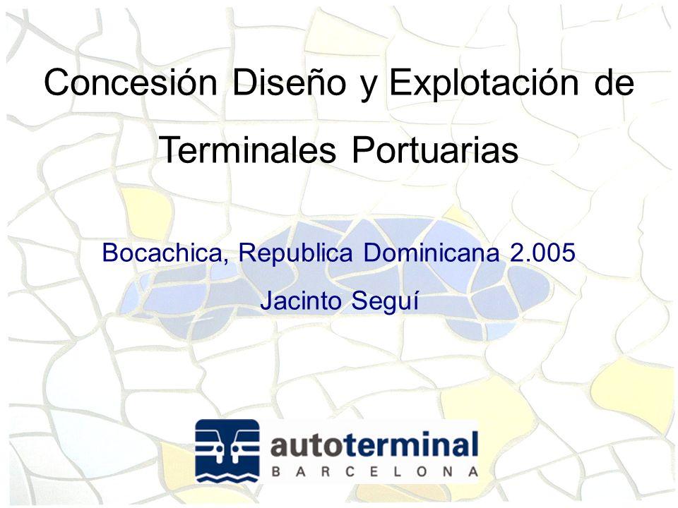 Concesión Diseño y Explotación de Terminales Portuarias Bocachica, Republica Dominicana 2.005 Jacinto Seguí