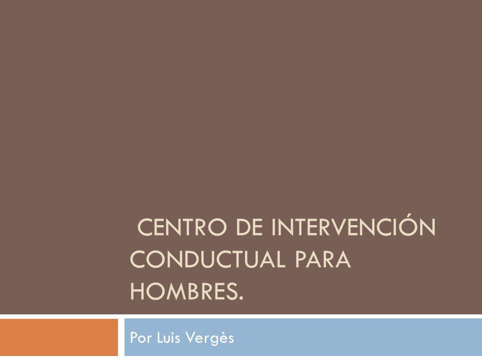 CENTRO DE INTERVENCIÓN CONDUCTUAL PARA HOMBRES. Por Luis Vergès