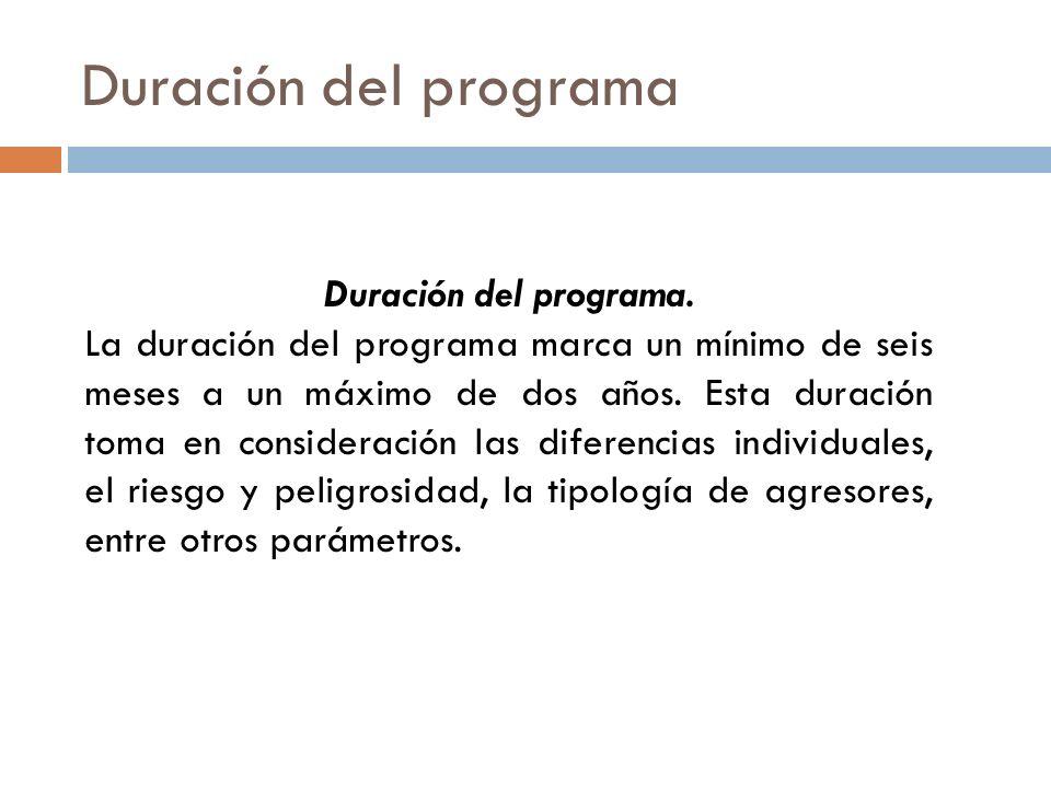 Duración del programa Duración del programa. La duración del programa marca un mínimo de seis meses a un máximo de dos años. Esta duración toma en con