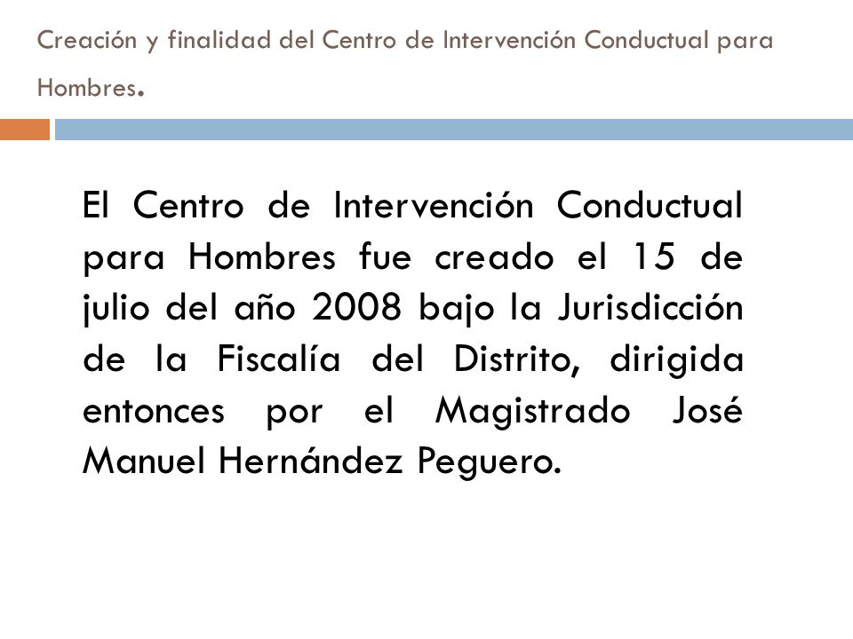 Creación y finalidad del Centro de Intervención Conductual para Hombres. El Centro de Intervención Conductual para Hombres fue creado el 15 de julio d