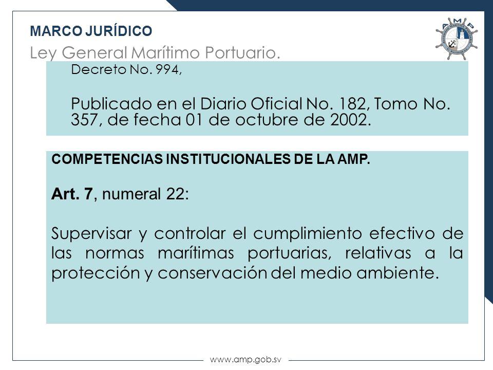 www.amp.gob.sv MARCO JURÍDICO Ley General Marítimo Portuario. Decreto No. 994, Publicado en el Diario Oficial No. 182, Tomo No. 357, de fecha 01 de oc