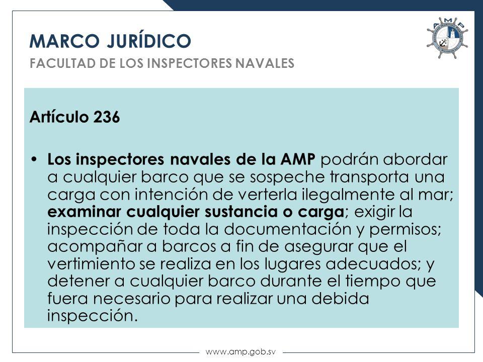 www.amp.gob.sv MARCO JURÍDICO FACULTAD DE LOS INSPECTORES NAVALES Artículo 236 Los inspectores navales de la AMP podrán abordar a cualquier barco que