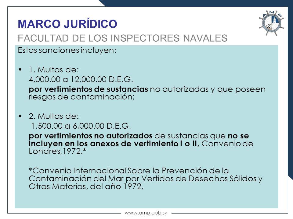 www.amp.gob.sv MARCO JURÍDICO FACULTAD DE LOS INSPECTORES NAVALES Estas sanciones incluyen: 1. Multas de: 4,000.00 a 12,000.00 D.E.G. por vertimientos