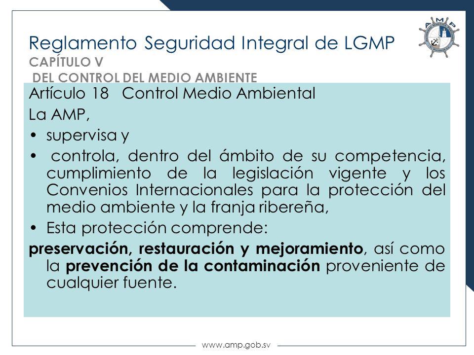 www.amp.gob.sv Reglamento Seguridad Integral de LGMP CAPÍTULO V DEL CONTROL DEL MEDIO AMBIENTE Artículo 18 Control Medio Ambiental La AMP, supervisa y