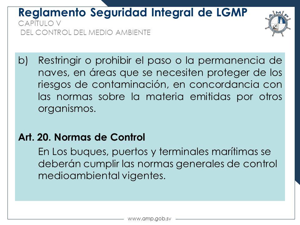 www.amp.gob.sv Reglamento Seguridad Integral de LGMP CAPÍTULO V DEL CONTROL DEL MEDIO AMBIENTE b)Restringir o prohibir el paso o la permanencia de nav