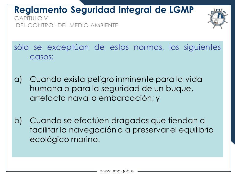 www.amp.gob.sv Reglamento Seguridad Integral de LGMP CAPÍTULO V DEL CONTROL DEL MEDIO AMBIENTE sólo se exceptúan de estas normas, los siguientes casos