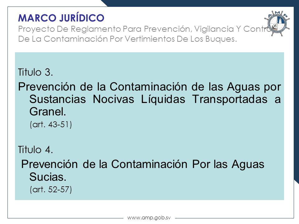 www.amp.gob.sv Titulo 3. Prevención de la Contaminación de las Aguas por Sustancias Nocivas Líquidas Transportadas a Granel. (art. 43-51) Titulo 4. Pr