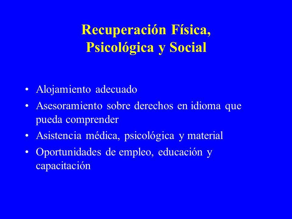 Recuperación Física, Psicológica y Social Alojamiento adecuado Asesoramiento sobre derechos en idioma que pueda comprender Asistencia médica, psicológ