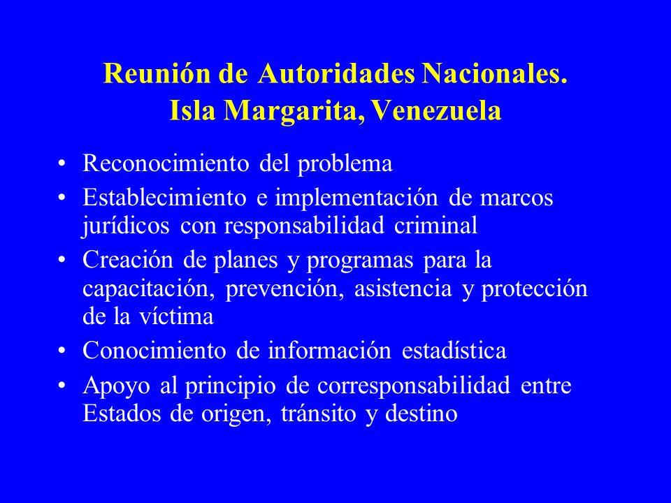 Reunión de Autoridades Nacionales. Isla Margarita, Venezuela Reconocimiento del problema Establecimiento e implementación de marcos jurídicos con resp