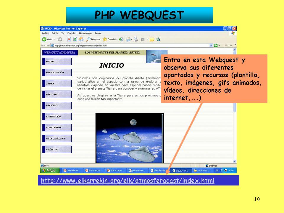 10 PHP WEBQUEST http://www.elkarrekin.org/elk/atmosferacast/index.html Entra en esta Webquest y observa sus diferentes apartados y recursos (plantilla
