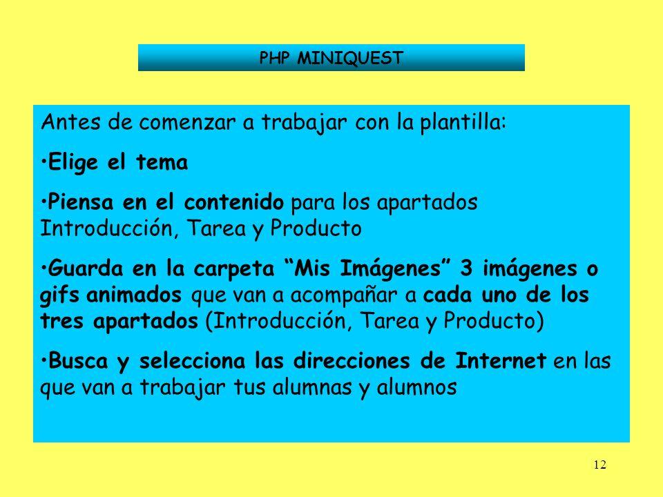 12 PHP MINIQUEST Antes de comenzar a trabajar con la plantilla: Elige el tema Piensa en el contenido para los apartados Introducción, Tarea y Producto