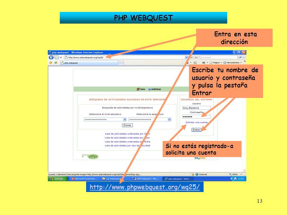13 PHP WEBQUEST Entra en esta dirección Escribe tu nombre de usuario y contraseña y pulsa la pestaña Entrar http://www.phpwebquest.org/wq25/ Si no est