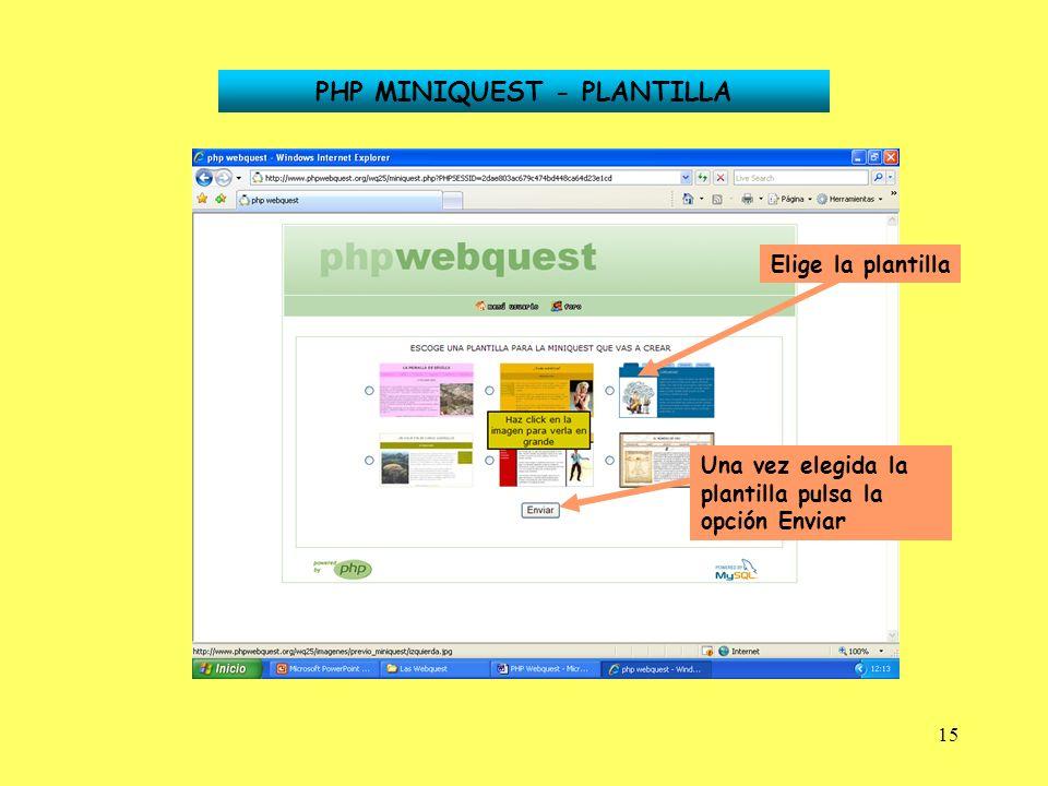 15 PHP MINIQUEST - PLANTILLA Elige la plantilla Una vez elegida la plantilla pulsa la opción Enviar