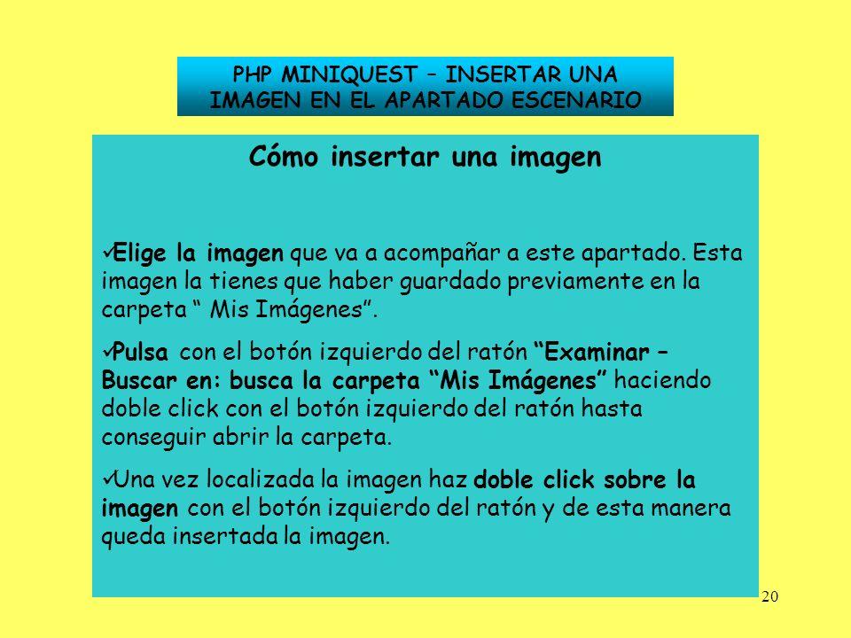 20 PHP MINIQUEST – INSERTAR UNA IMAGEN EN EL APARTADO ESCENARIO Cómo insertar una imagen Elige la imagen que va a acompañar a este apartado. Esta imag