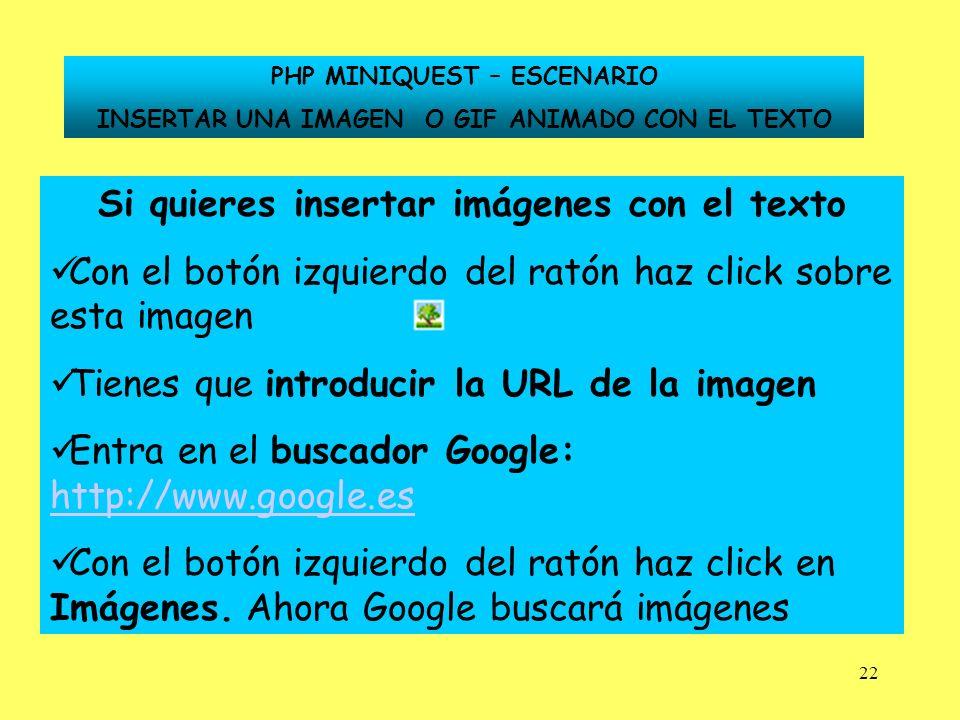 22 Si quieres insertar imágenes con el texto Con el botón izquierdo del ratón haz click sobre esta imagen Tienes que introducir la URL de la imagen En