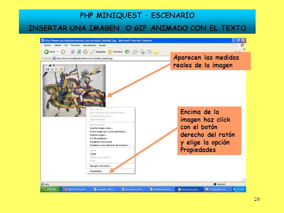 26 Aparecen las medidas reales de la imagen Encima de la imagen haz click con el botón derecho del ratón y elige la opción Propiedades PHP MINIQUEST –