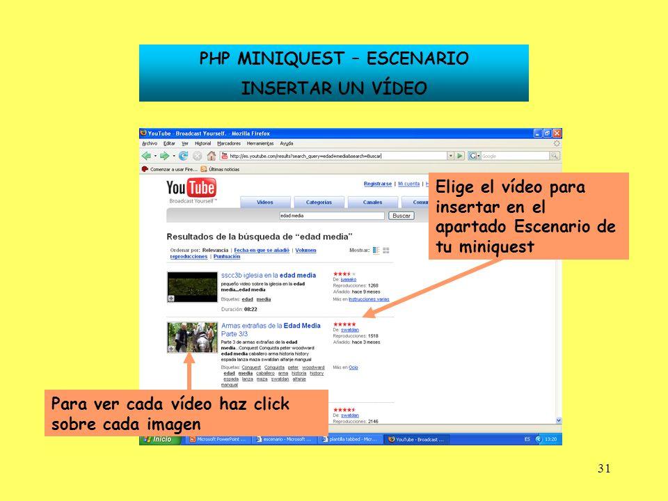 31 PHP MINIQUEST – ESCENARIO INSERTAR UN VÍDEO Elige el vídeo para insertar en el apartado Escenario de tu miniquest Para ver cada vídeo haz click sob