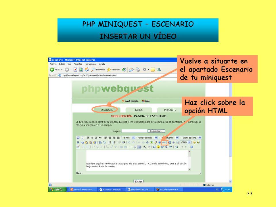 33 PHP MINIQUEST – ESCENARIO INSERTAR UN VÍDEO Vuelve a situarte en el apartado Escenario de tu miniquest Haz click sobre la opción HTML