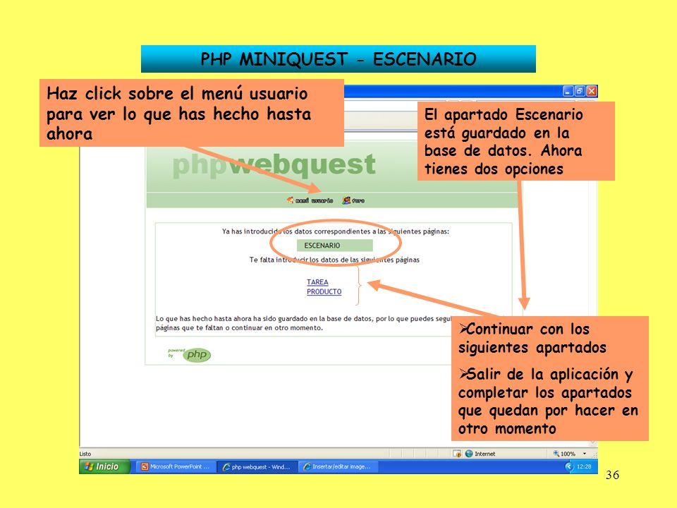 36 PHP MINIQUEST - ESCENARIO El apartado Escenario está guardado en la base de datos. Ahora tienes dos opciones Continuar con los siguientes apartados
