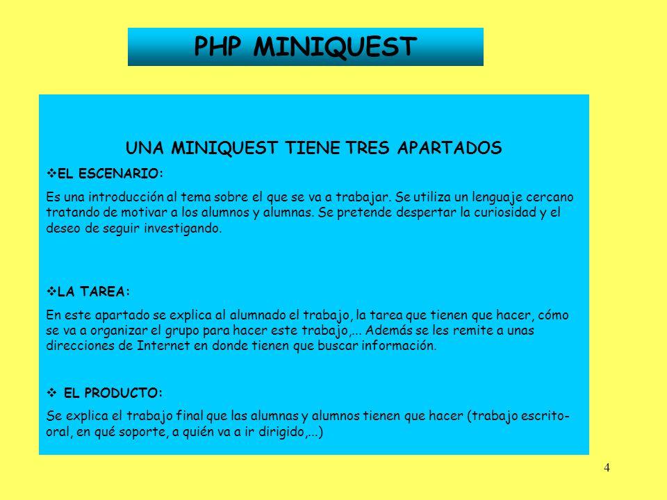 4 PHP MINIQUEST UNA MINIQUEST TIENE TRES APARTADOS EL ESCENARIO: Es una introducción al tema sobre el que se va a trabajar. Se utiliza un lenguaje cer