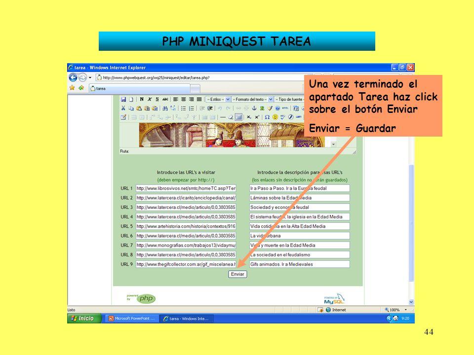44 PHP MINIQUEST TAREA Una vez terminado el apartado Tarea haz click sobre el botón Enviar Enviar = Guardar
