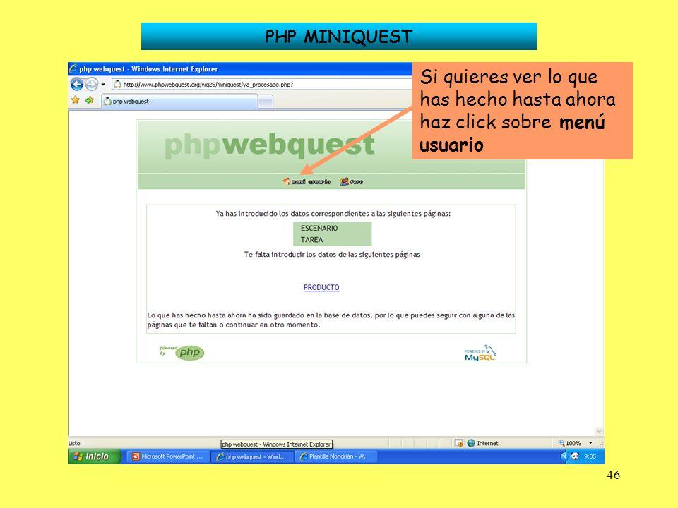 46 PHP MINIQUEST Si quieres ver lo que has hecho hasta ahora haz click sobre menú usuario