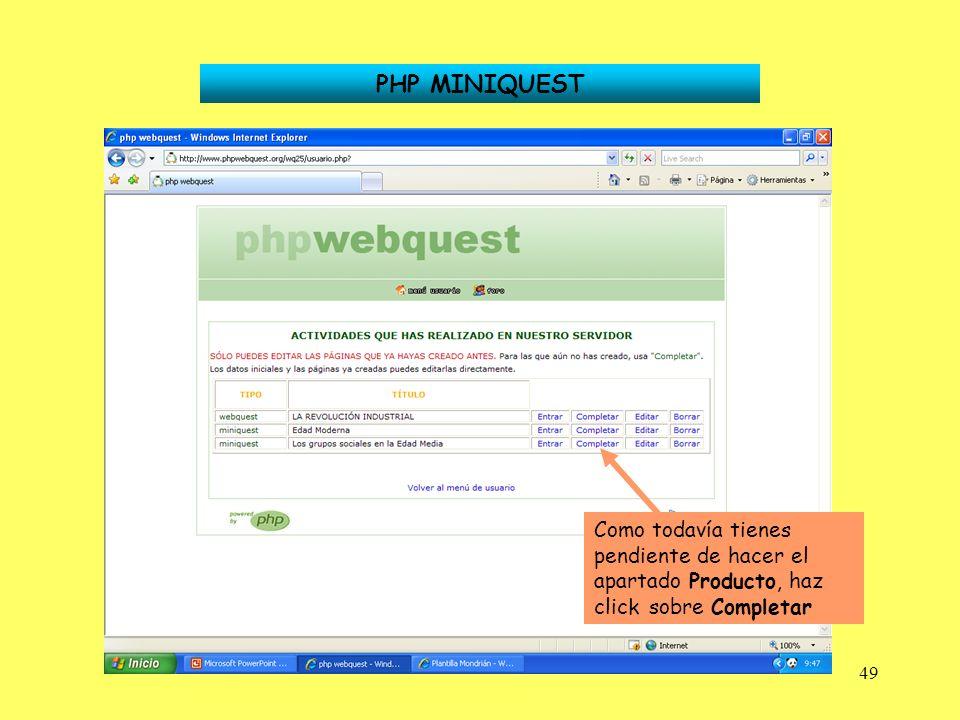 49 PHP MINIQUEST Como todavía tienes pendiente de hacer el apartado Producto, haz click sobre Completar