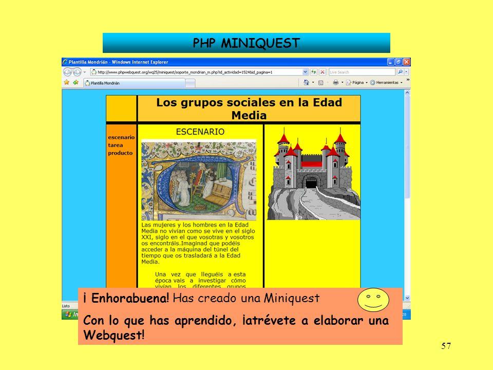 57 PHP MINIQUEST ¡ Enhorabuena! Has creado una Miniquest Con lo que has aprendido, ¡atrévete a elaborar una Webquest!