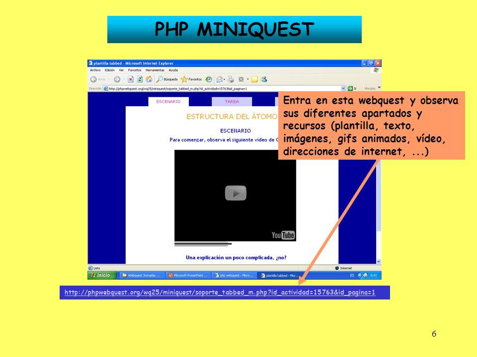 6 http://phpwebquest.org/wq25/miniquest/soporte_tabbed_m.php?id_actividad=15763&id_pagina=1 PHP MINIQUEST Entra en esta webquest y observa sus diferen