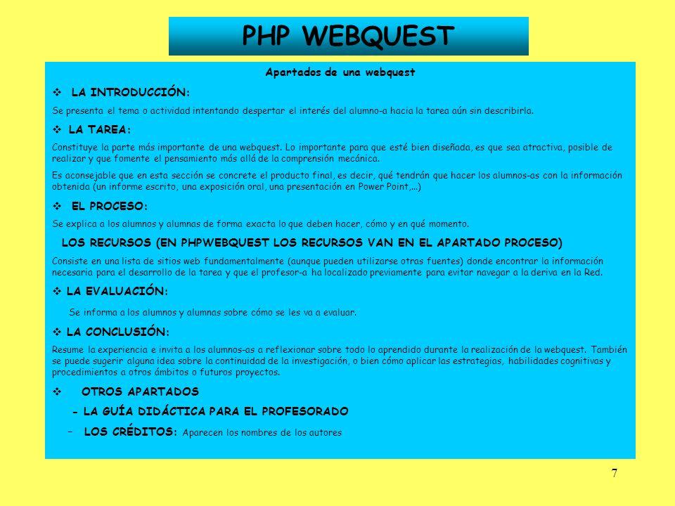 7 PHP WEBQUEST Apartados de una webquest LA INTRODUCCIÓN: Se presenta el tema o actividad intentando despertar el interés del alumno-a hacia la tarea