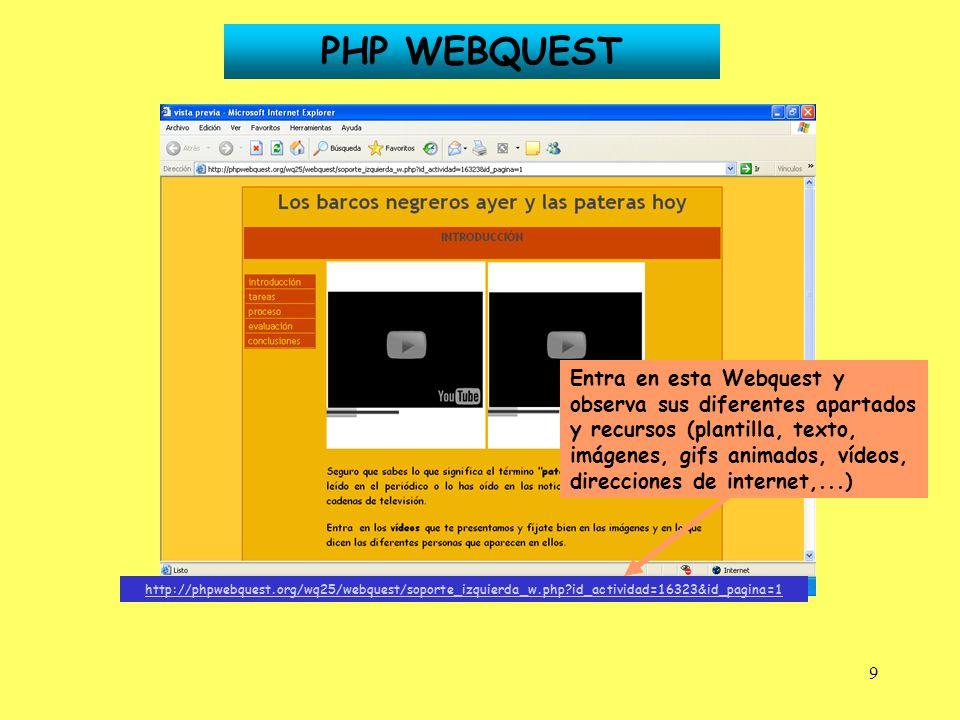 9 http://phpwebquest.org/wq25/webquest/soporte_izquierda_w.php?id_actividad=16323&id_pagina=1 Entra en esta Webquest y observa sus diferentes apartado