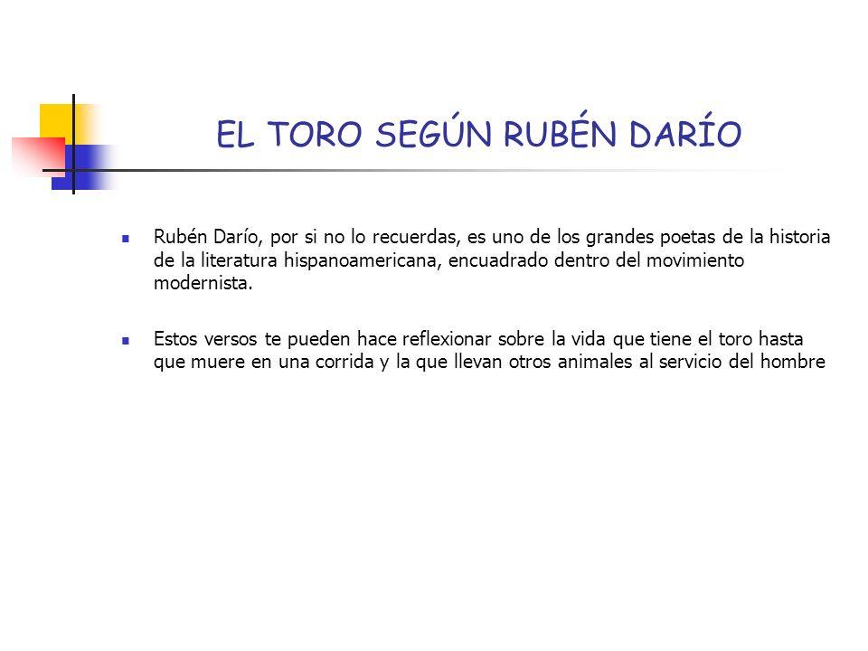 EL TORO SEGÚN RUBÉN DARÍO Rubén Darío, por si no lo recuerdas, es uno de los grandes poetas de la historia de la literatura hispanoamericana, encuadra